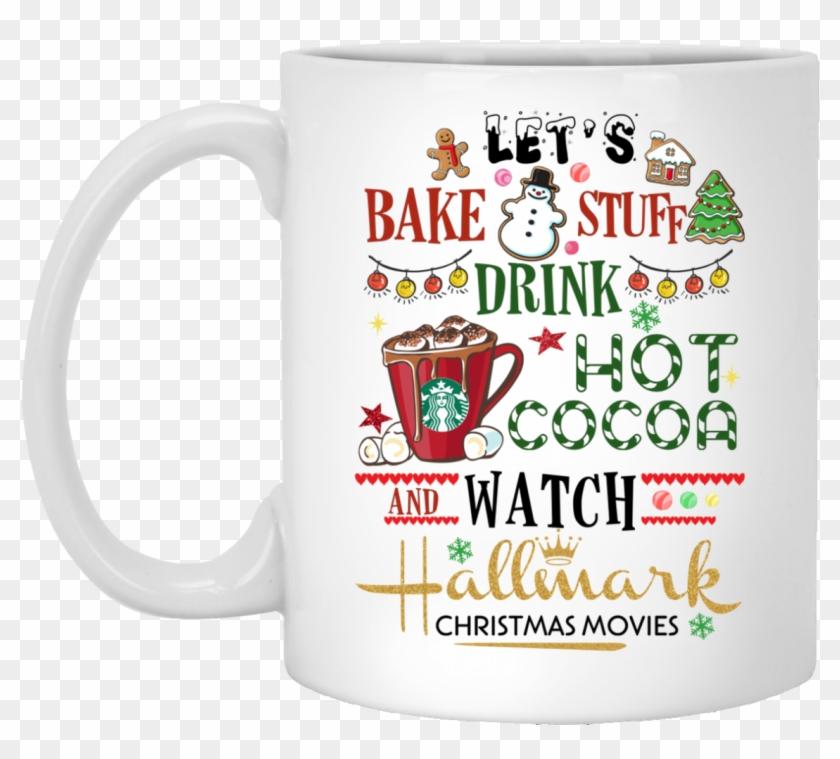Hallmark Christmas Shirt Svg.Let S Bake Stuff Drink Hot Cocoa And Watch Hallmark My