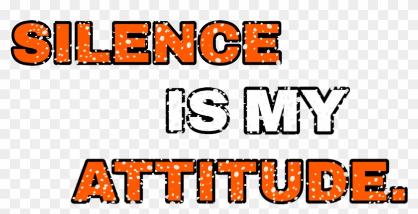 Png Text, Silent Is My Attitude - Attitude Texts Png Hd