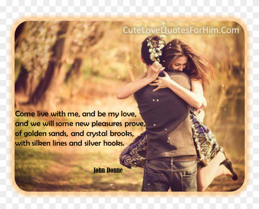 Cute Love Quotes For Him Hd Wallpaper Come Live With Me A Be My Love Hd Png Download 955x729 3593150 Pngfind